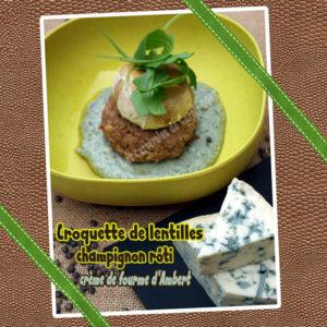 Croquette de lentilles champignon roti sauce au bleu