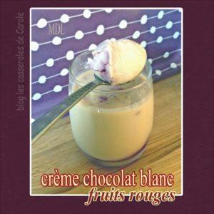 Crème chocolat blanc fruits rouges
