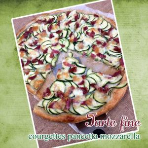 Tarte fine courgette pancetta mozza