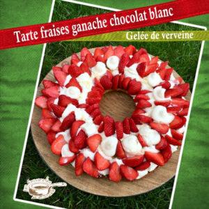 Tarte fraises ganache chocolat blanc verveine